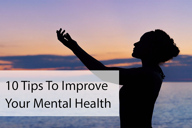 10 Tips To Improve Your Mental Health